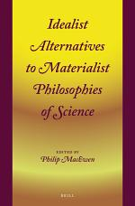 Idealist Alternatives to Materialist Philosophies of Science