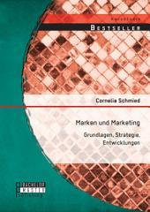 Marken und Marketing: Grundlagen, Strategie, Entwicklungen