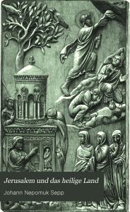 Jerusalem und das heilige Land  Pilgerbuch nach Pal  stina  Syrien und Aegypten PDF