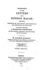 Translation of the letters of a Hindoo Rajah: ... to which is prefixed a dissertation on the history, religion, and manners of the Hindoos, Volume 1