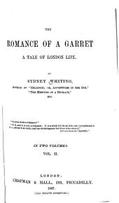 The Romance of a Garret: A Tale of London Life, Volume 2