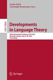 Developments in Language Theory: 20th International Conference, DLT 2016, Montréal, Canada, July 25-28, 2016, Proceedings