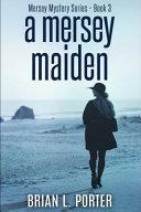 A Mersey Maiden (Mersey Murder Mysteries Book 3)