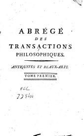 Abrégé des Transactions Philosophiques de la Société Royale de Londres: Antiquités, Beaux - Arts, Inventions et Machines
