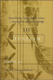 Questioning Nineteenth-Century Assumptions about Knowledge, III: Dualism