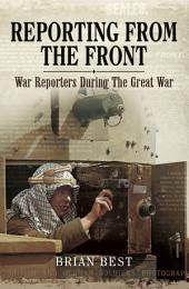 Reporting from the Front: War Reporters During the Great War