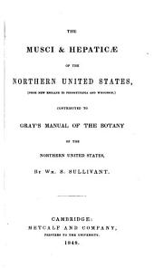 The Musci and Hepaticae of the Northern United States (from New England to Pennsylvania and Wisconsin): Contributed to Gray's Manual of the Botany of the Northern United States