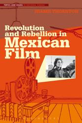 Revolution And Rebellion In Mexican Film Book PDF