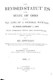 The Revised Statutes of the State of Ohio: Including All Laws of a General Nature in Force January 1, 1890 with Numerous Notes and References : the Constitutions of Ohio and of the United States, Certain Federal Laws, Etc : Also, an Appendix Showing History of All Changes in the Revised Statutes of 1879, a Complete Index to All Local Laws Passed Since Then, Valuable Tables, Etc, Volume 1