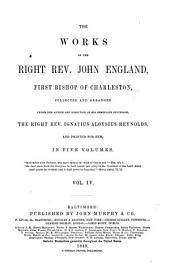 The works of the Right Rev. John England, first Bishop of Charleston