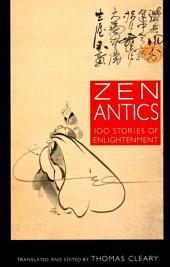 Zen Antics: One Hundred Stories of Enlightenment