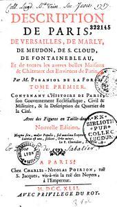 Description de Paris, de Versailles, de Marly, de Meudon, de Saint-Cloud, de Fontainebleau et de toutes les autres belles maisons et châteaux des environs de Paris par M. Piganiol de La Force...
