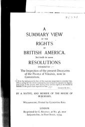 A summary view of the rights of British America: Set forth in some resolutions intended for the inspection of the present delegates of the people of Virginia, now in convention ...