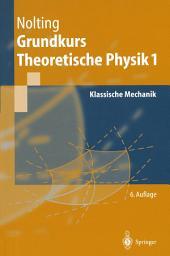 Grundkurs Theoretische Physik: Klassische Mechanik, Ausgabe 6