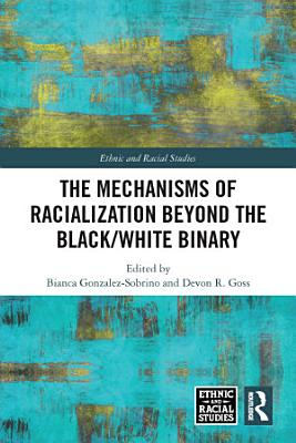 The Mechanisms of Racialization Beyond the Black White Binary