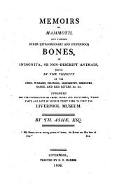 Memoirs of mammoth and various other extraordinary and stupendous bones of incognita, or non-descript animals, found in the vicinity of the Ohio, Wabash etc: published for the information of those ladies & gentlemen, whose taste and love of science tempt them to visit the Liverpool museum