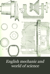 "English Mechanic and World of Science: With which are Incorporated ""the Mechanic"", ""Scientific Opinion,"" and the ""British and Foreign Mechanic."", Volume 45"