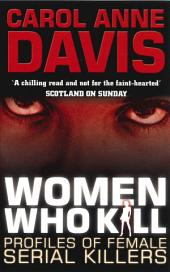 Women Who Kill: Profiles of Female Serial Killers