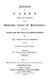 Reports of Cases Argued and Determined in the Supreme Court of Judicature and in the Court for the Trial of Impeachments and Correction of Errors in the State of New-York: Volume 1