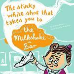 The Stinky White Shoe that Takes You to the Milkshake Bar