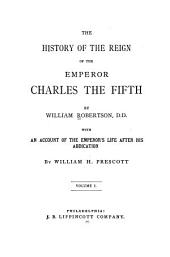 The History of the Reign of the Emperor Charles the Fifth: Volume 1