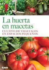 La huerta en Macetas. Cultivo de vegetales en espacios pequeños