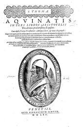 S. Thomae Aquinatis In tres libros Aristotelis De anima praeclarissima expositio:. Cum duplici textus translatione: antiqua scilicet, & noua Argyropyli: nuper recognita, & doctissimorum virorum cura & ingenio innumeris expurgata erroribus: ... Accedunt ad haec acutissimae Quaestiones magistri Dominici de Flandria, ... Adduntur his, omnium in hoc opere contentorum, tres accuratissimi, ac copiosissimi indices: ..