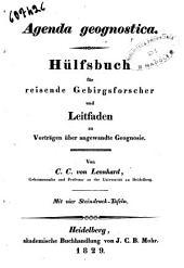 Agenda geognostica. Hülfsbuch für reisende Gebirgsforscher und Leitfaden zu Vorträgen über angewandte Geognosie. Von C.C. von Leonhard ... mit vier Steindruck-tafeln