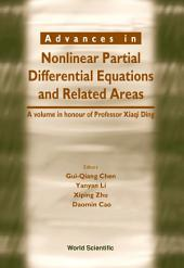 Advances in Nonlinear Partial Differential Equations and Related Areas: A Volume in Honor of Professor Xiaqi Ding
