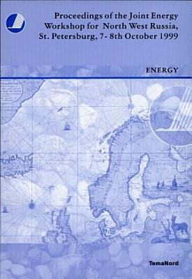 Proceedings of the Joint Energy Workshop for North West Russia  St  Petersburg  7 8th October 1999 PDF