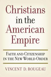 Christians in the American Empire: Faith and Citizenship in the New World Order