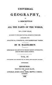 Universal Geography, Or, a Description of All the Parts of the World, on a New Plan: According to the Great Natural Divisions of the Globe; Accompanied with Analytical, Synoptical, and Elementary Tables, Volume 4