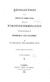 Recollections of a service of three years during the war-of-extermination in the republics of Venezuela and Columbia: Volume 1