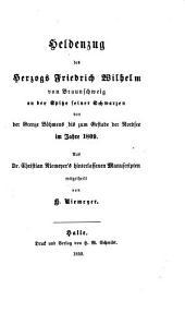 Heldenzug des Herzogs Friedrich Wilhelm von Braunschweig an der Spitze seiner Schwarzen von der Grenze Böhmens bis zum Gestade der Nordsee im Jahre 1809: Aus Dr. Christian Niemeyer's hinterlassenen Manuscripten mitgetheilt von H. Niemeyer