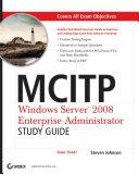 MCITP: Windows Server 2008 Enterprise Administrator Study Guide