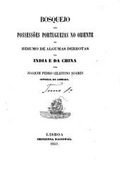 Bosquejo das possissões portuguezas no Oriente: ou, Resumo de algumas derrotas da India e da China, Volume 1