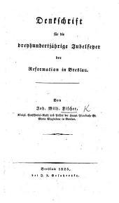 Denkschrift für die dreyhundertjährige Jubelfeyer der Reformation in Breslau
