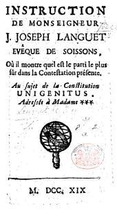 Instruction de Monseigneur J. J. L. ... où il montre quel est le parti le plus seur dans la Contestation présente. Au sujet de la Constitution Unigenitus, etc