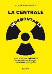 La Centrale indémontable: Petite histoire explosive du nucléaire français (de Brennilis à nos jours) - Essais - documents