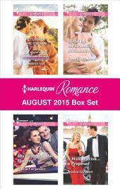 Harlequin Romance August 2015 Box Set: Return of the Italian Tycoon\His Unforgettable Fiancée\Hired by the Brooding Billionaire\A Will, a Wish...a Proposal