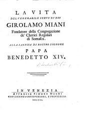 La Vita del Venerabile Servo di Dio G. Miani, Fondatore della Congregazione de'Cherici Regolari di Somasca, etc