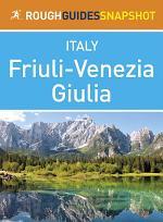 Friuli-Venezia Giulia Rough Guides Snapshot Italy (includes Trieste, Aquileia, Grado, Gorizia, Udine and Cividale del Friuli)