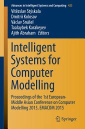 Intelligent Systems for Computer Modelling: Proceedings of the 1st European-Middle Asian Conference on Computer Modelling 2015, EMACOM 2015
