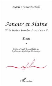 Amour et Haine: Si la haine tombe à l'eau ? - Essai