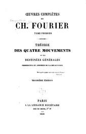 Œuvres complètes de Ch. Fourier ...: Théorie des quatre mouvements et des destinées générales