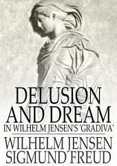 Delusion and Dream: In Wilhelm Jensen's 'Gradiva'