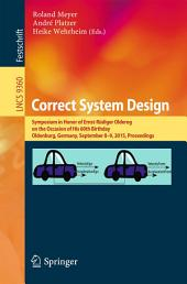 Correct System Design: Symposium in Honor of Ernst-Rüdiger Olderog on the Occasion of His 60th Birthday, Oldenburg, Germany, September 8-9, 2015, Proceedings