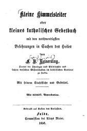 Kleine Himmelsleiter oder kleines katholisches Gebetsbuch mit den nothwendigsten Belehrungen in Sachen des Heiles