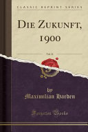 Die Zukunft, 1900, Vol. 31 (Classic Reprint)