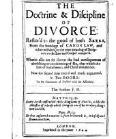 The Doctrine & Discipline of Divorce: Restor'd to the Good of Both Sexes, from the Bondage of Canon Law, and Other Mistakes, to the True Meaning of Scripture in the Law and Gospel Compar'd. Wherein Also are Set Down the Bad Consequences of Abolishing Or Condemning of Sin, that which the Law of God Allows, and Christ Abolisht Not